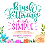 Brush Lettering Made Simple: A Step-by-Step Workbook to Create Gorgeous Freeform Lettered Art