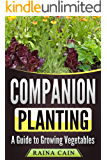 Companion Planting: A Guide to Growing Vegetables