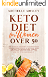 Keto Diet For Women Over 50: The Ultimate Beginner's Guide 2020 For Senior Women, Understanding Nutritional Needs For Effective Weight Loss and Boost Your Energy (Keto Cookbook Bonus Included)