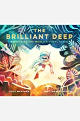 The Brilliant Deep: Rebuilding the World's Coral Reefs: The Story of Ken Nedimyer and the Coral Restoration Foundation Kindle Edition