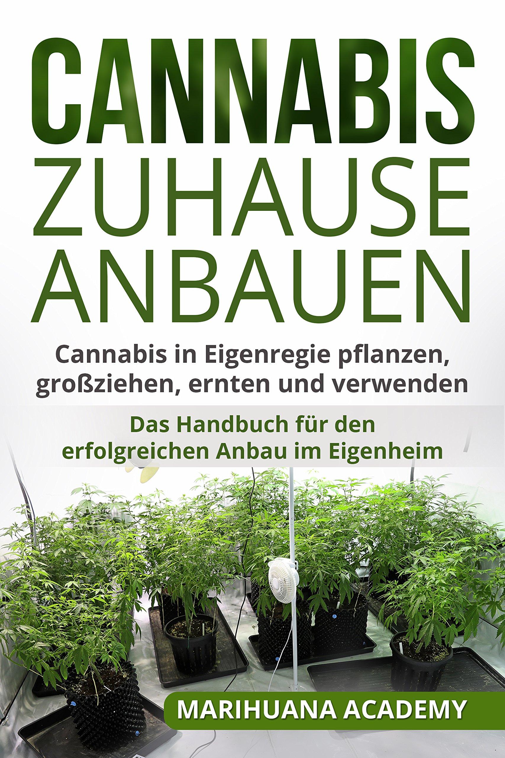 Cannabis Zuhause Anbauen  Cannabis In Eigenregie Pflanzen Großziehen Ernten Und Verwenden. Das Handbuch Für Den Erfolgreichen Anbau Im Eigenheim.