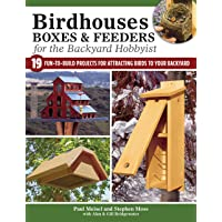 Birdhouses Boxes and Feeders For the Backyard Hobbyist: 19 Fun-To-Build Projects for Attracting Birds to Your Backyard