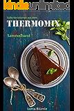 SÜßE VARIATIONEN AUS DEM THERMOMIX / REZEPTE: Sammelband (Thermomix Sammelband, Thermomix Rezepte, Low Carb, Dessert, Kuchen, Torte, Vegan)