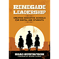 Renegade Leadership: Creating Innovative Schools for Digital-Age Students