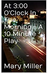 At 3:00 O'Clock In The Morning - A 10 Minute Play Kindle Edition