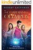 THE RISE OF OLYMPUS (THE GUARDIANS OF OLYMPUS Book 1)