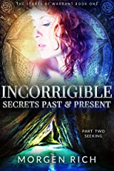 Incorrigible: Secrets Past & Present - Part Two / Seeking (The Staves of Warrant Book 2) Kindle Edition