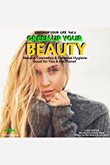 Green up Your Beauty: Natural Cosmetics & Personal Hygiene Good for You & the Planet: Green up Your Life, Book 2 Audible Audiobook
