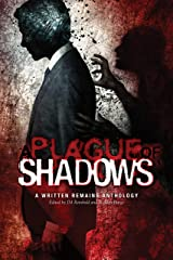 A Plague of Shadows: A Written Remains Anthology Kindle Edition