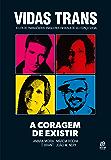 Vidas trans: A coragem de existir (Portuguese Edition)