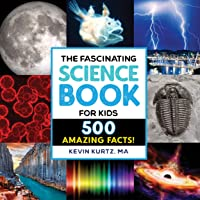 The Fascinating Science Book for Kids: 500 Amazing Facts!