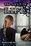 To Save A Life (A'yen's Legacy Book 3)