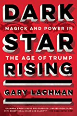 Dark Star Rising: Magick and Power in the Age of Trump Kindle Edition