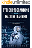 PYTHON PROGRAMMING AND MACHINE LEARNING: The ultimate guide for beginners to learn Python and mastering the fundamentals…