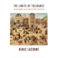 The Limits of Tolerance: Enlightenment Values and Religious Fanaticism (Religion, Culture, and Public Life) (English Edition)
