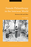 Female Philanthropy in the Interwar World: Between Self and Other