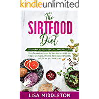 The Sirtfood Diet: Beginner's guide for fast weight loss,burn fat and activates the metabolism  with the help of sirt foods. Includes delicious and healthy recipes for your meal plan.