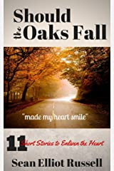 Should the Oaks Fall: Short Stories to Enliven the Heart Kindle Edition