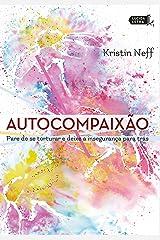 Autocompaixão: Pare de se torturar e deixe a insegurança pra trás (Portuguese Edition) Kindle Edition