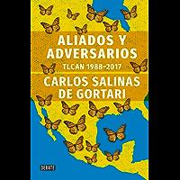 Aliados y adversarios: Historia del TLCAN: 1988-2017: Historia del TLCAN: 1988-2017