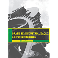 Brasil sem industrialização: a herança renunciada