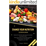 CHANGE YOUR NUTRITION SUPERHUMAN: Explore the real first diet that ever existed: the PALEO DIET! Know the tricks to find qual