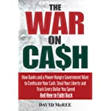 The War on Cash: How Banks and a Power-Hungry Government Want to Confiscate Your Cash, Steal Your Liberty and Track…