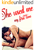 She Used Me: My First Time