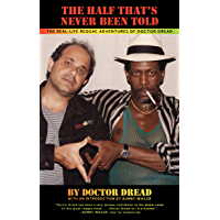 The Half That's Never Been Told: The Real-Life Reggae Adventures of Doctor Dread book cover