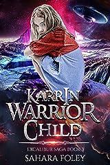 KARRIN: Warrior Child: An Urban Fantasy , Sci-Fi Adventure (Excalibur Saga Book 3) Kindle Edition
