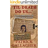 'TIL DEATH DO US ...': A True Crime Story of Bigamy and Murder