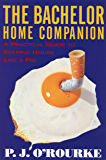 The Bachelor Home Companion: A Practical Guide to Keeping House Like a Pig (O'Rourke, P. J.)