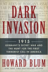 Dark Invasion: 1915: Germany's Secret War and the Hunt for the First Terrorist Cell in America Kindle Edition
