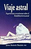 Viaje astral: Experiencias y enseñanzas sobre el desdoblamiento astral