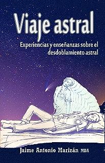Viaje astral: Experiencias y enseñanzas sobre el desdoblamiento astral (Spanish Edition)