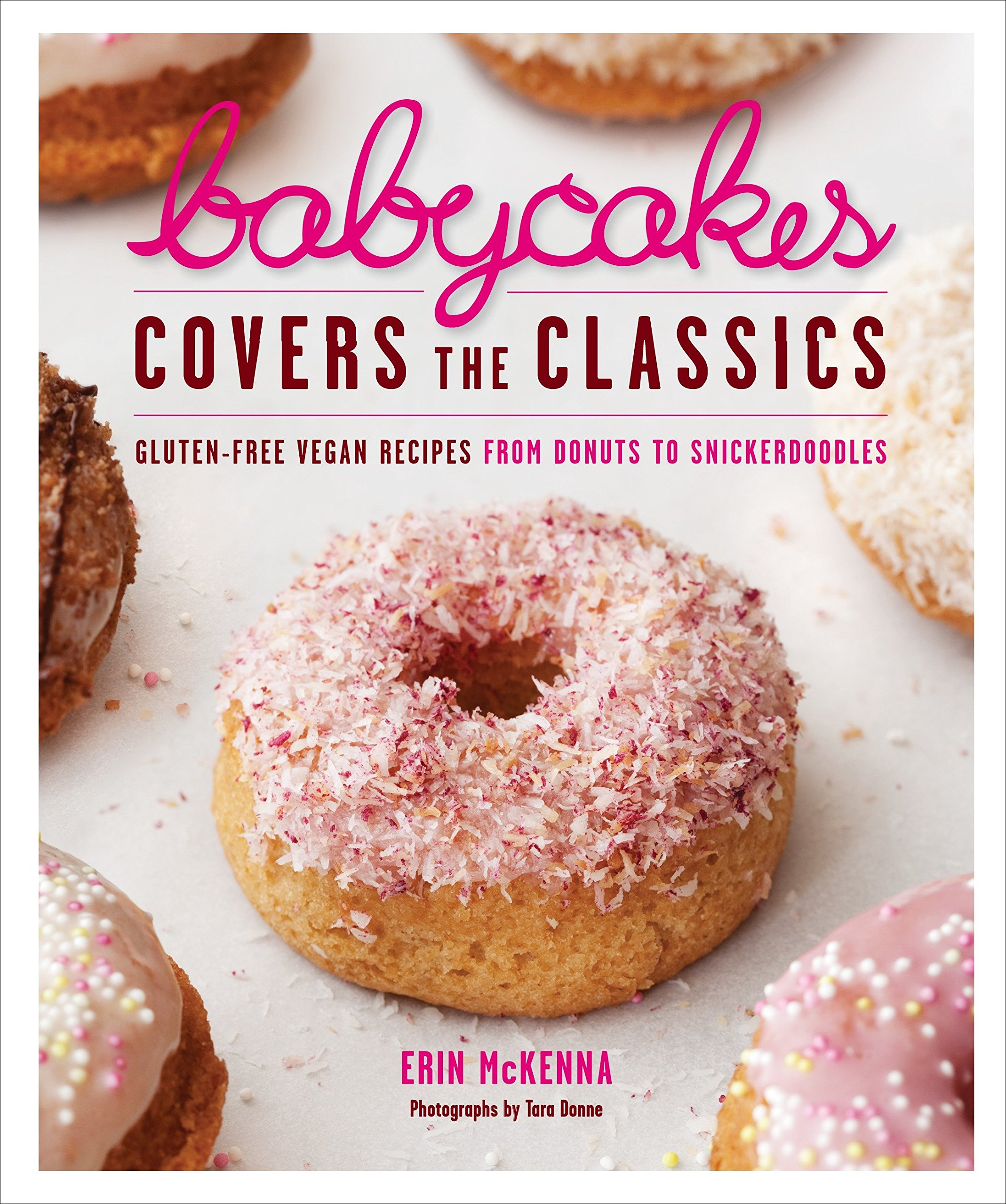 BabyCakes Covers the Classics: Gluten-Free Vegan Recipes from Donuts to Snickerdoodles: A Baking Book by Clarkson Potter