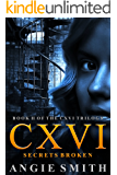 CXVI Secrets Broken: A fast-paced action packed crime thriller (CXVI BOOK 2) (CXVI Trilogy)