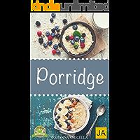 Porridge - Einfache Rezepte für ein gesundes Frühstück voller Energie (Oatmeal, Haferbrei Kochbuch)