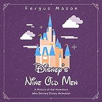 Disney's Nine Old Men: A History of the Animators Who Defined Disney Animation: Bio Shorts, Book 5