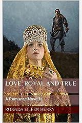 Love, Royal and True: A Romance Novella Kindle Edition