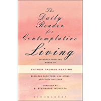 The Daily Reader for Contemplative Living: Excerpts from the Works of Father Thomas Keating, O.C.S.O (English Edition)