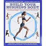 Build Your Running Body (A Total-Body Fitness Plan for All Distance Runners, from Milers to Ultramarathoners—Run Farther, Fas