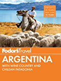 Fodor's Argentina: with the Wine Country, Uruguay & Chilean Patagonia (Full-color Travel Guide)