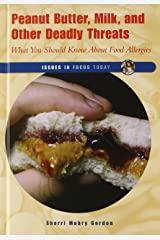 Peanut Butter, Milk, and Other Deadly Threats: What You Should Know about Food Allergies (Issues in Focus Today) Library Binding