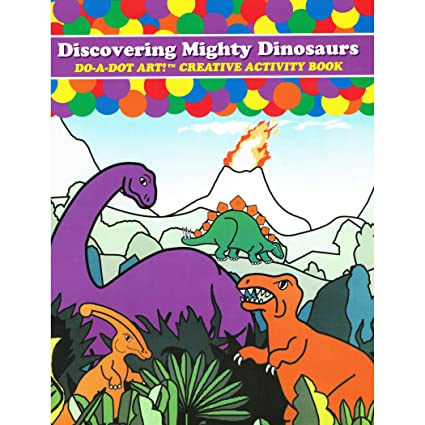 Do A Dot Art Discovering Mighty Dinosaurs Creative Activity Book