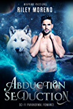 Abduction Seduction: SciFi Alien Shifter Paranormal Romance (Warring Passions)