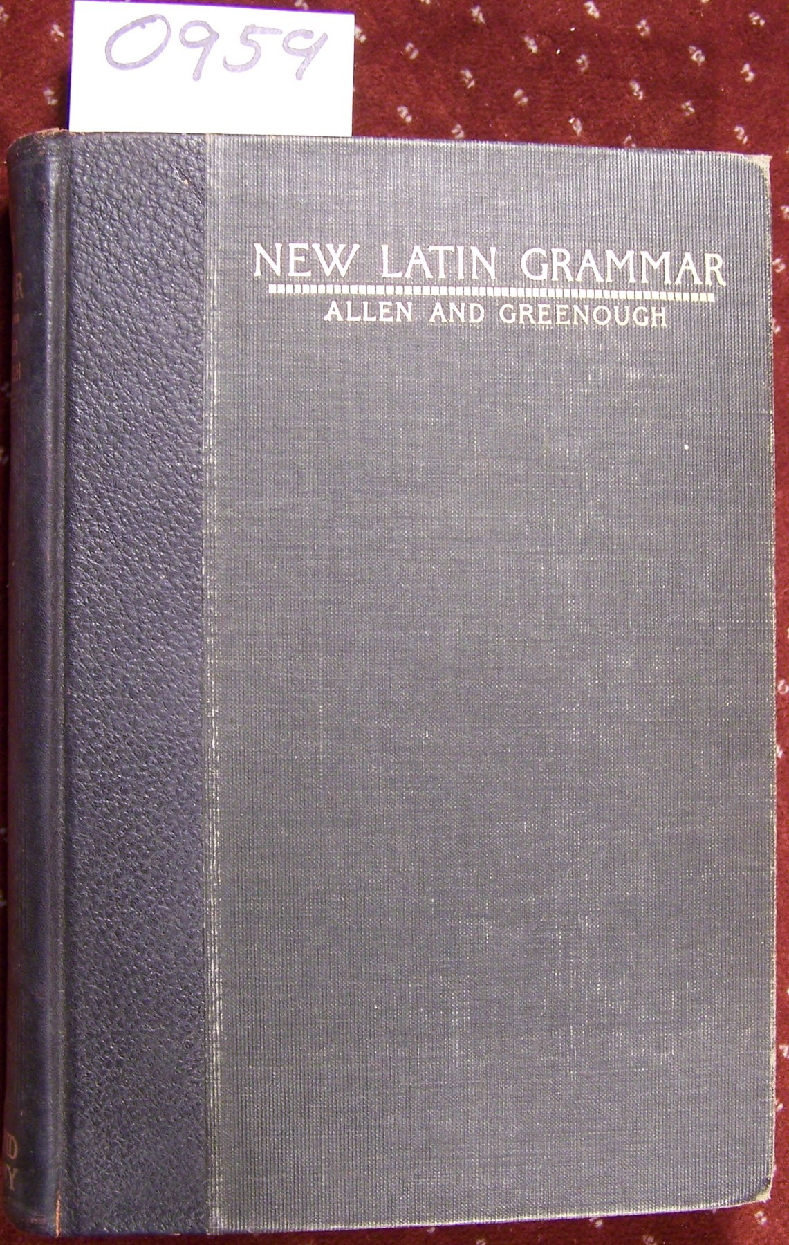 ALLEN AND GREENOUGH'S NEW LATIN GRAMMAR For Schools and Colleges. Founded on Comparative Grammar