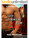 Not Looking for Love: A Cowboy Romance