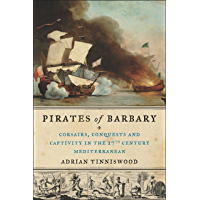 Pirates of Barbary: Corsairs, Conquests and Captivity in the Seventeenth-Century Mediterranean (English Edition)