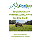 The Ultimate Easy Peasy NATURAL Horse Feeding Guide: By One Stop Horse Shop (Easy Peasy Horse Feeding Series Book 2)